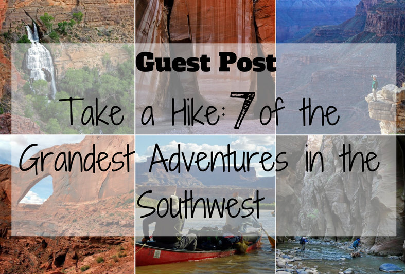 Take a Hike - 7 of the Grandest Adventures in the Southwest