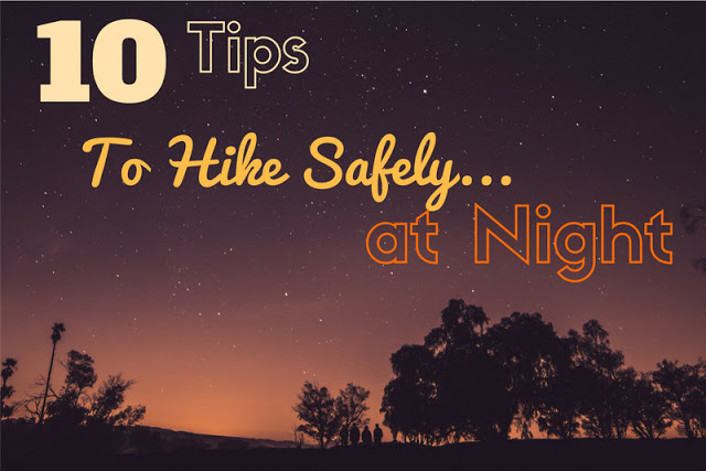 10 Tips to Hike Safely at Night