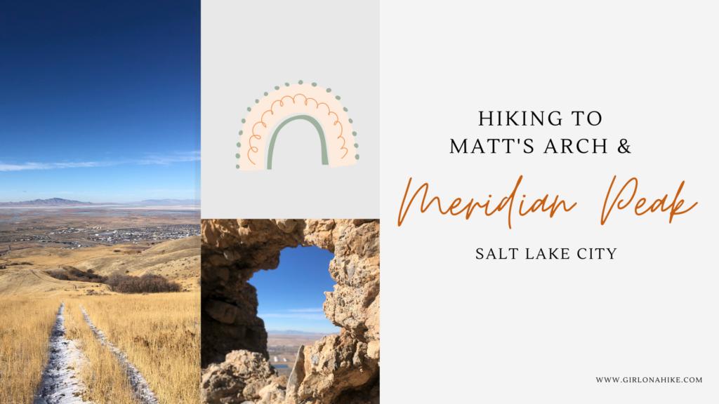 Hiking to Matt's Arch (Industrial Arch) & Meridian Peak