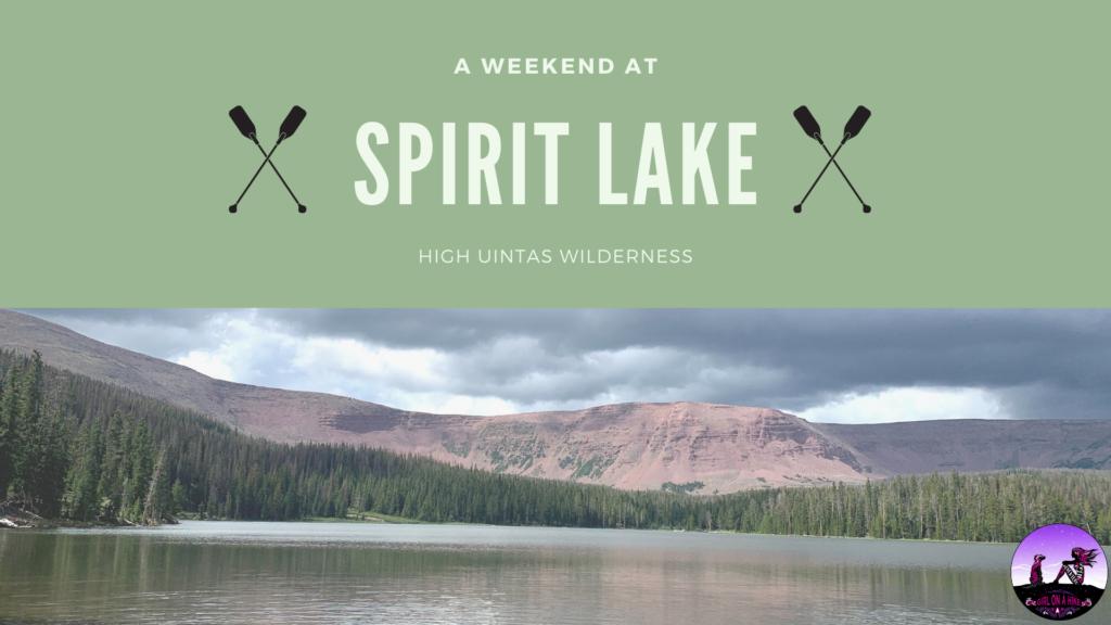 A Weekend at Spirit Lake, Uintas